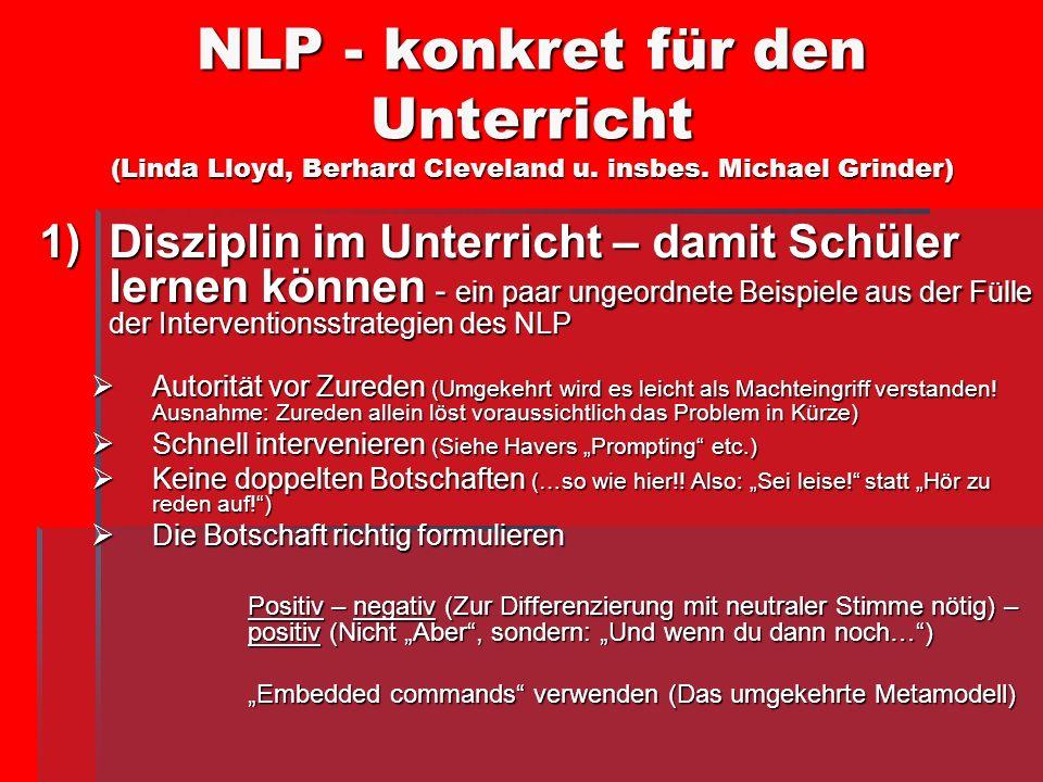 NLP - konkret für den Unterricht (Linda Lloyd, Berhard Cleveland u. insbes. Michael Grinder) 1)Disziplin im Unterricht – damit Schüler lernen können -
