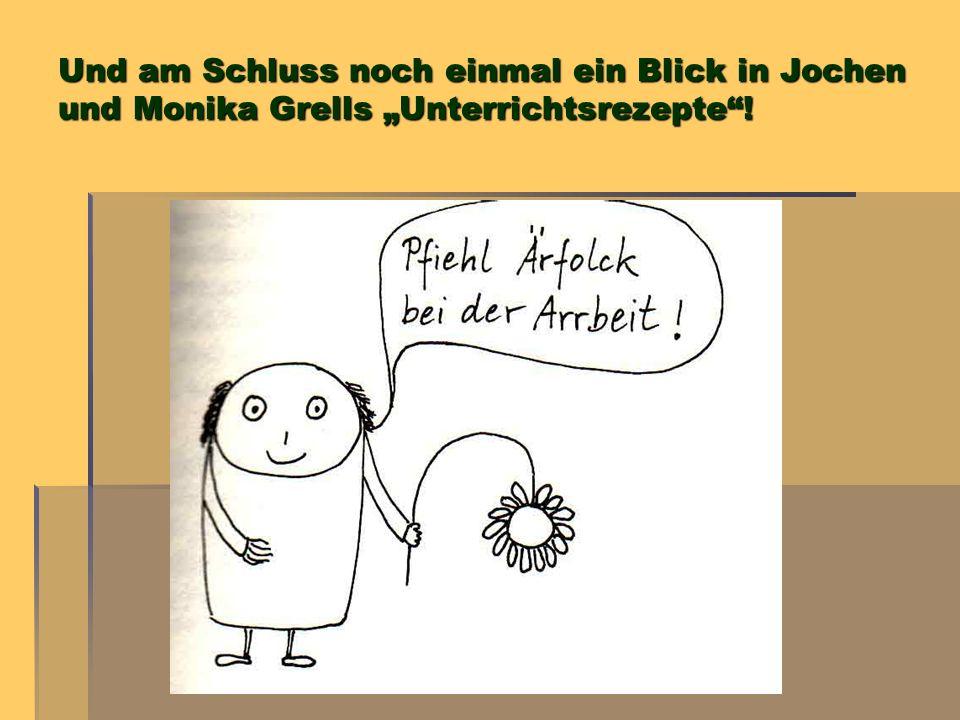 Und am Schluss noch einmal ein Blick in Jochen und Monika Grells Unterrichtsrezepte!