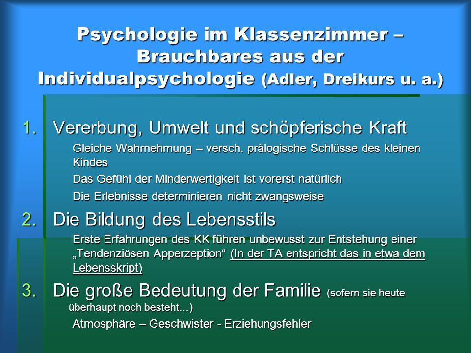 Psychologie im Klassenzimmer – Brauchbares aus der Individualpsychologie (Adler, Dreikurs u. a.) 1.Vererbung, Umwelt und schöpferische Kraft Gleiche W