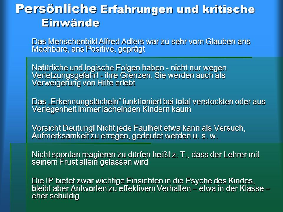 Persönliche Erfahrungen und kritische Einwände Das Menschenbild Alfred Adlers war zu sehr vom Glauben ans Machbare, ans Positive, geprägt Natürliche u