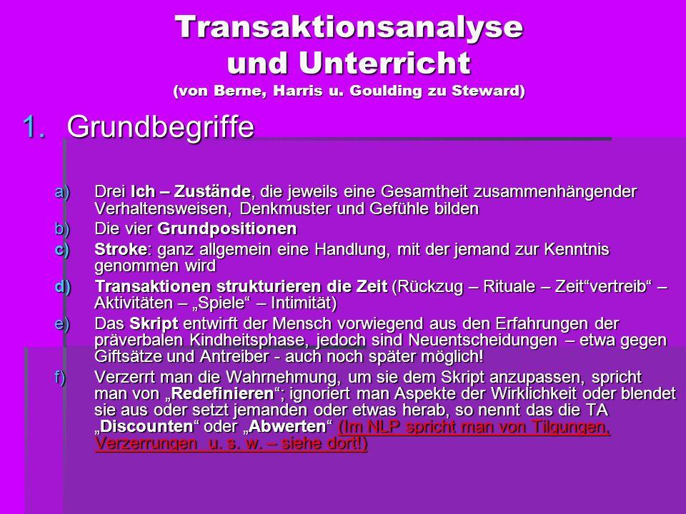 Transaktionsanalyse und Unterricht (von Berne, Harris u. Goulding zu Steward) 1.Grundbegriffe a)Drei Ich – Zustände, die jeweils eine Gesamtheit zusam