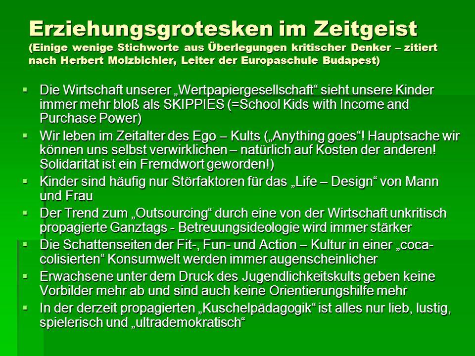 Erziehungsgrotesken im Zeitgeist (Einige wenige Stichworte aus Überlegungen kritischer Denker – zitiert nach Herbert Molzbichler, Leiter der Europasch