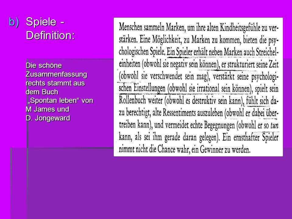b)Spiele - Definition: Die schöne Zusammenfassung rechts stammt aus dem Buch Spontan leben von M James und D. Jongeward