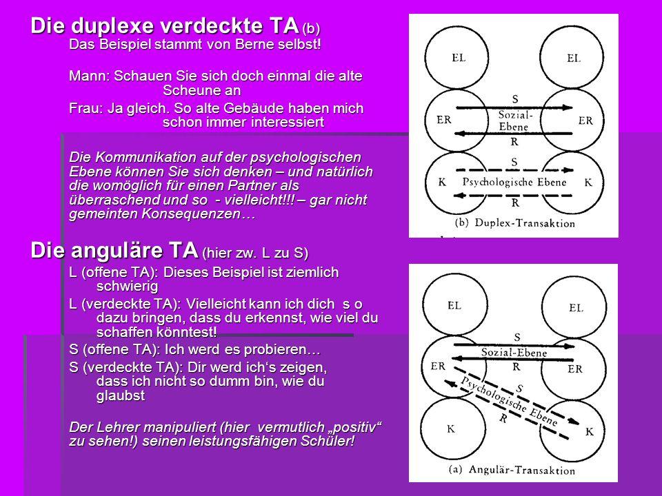 Die duplexe verdeckte TA (b) Das Beispiel stammt von Berne selbst! Mann: Schauen Sie sich doch einmal die alte Scheune an Frau: Ja gleich. So alte Geb