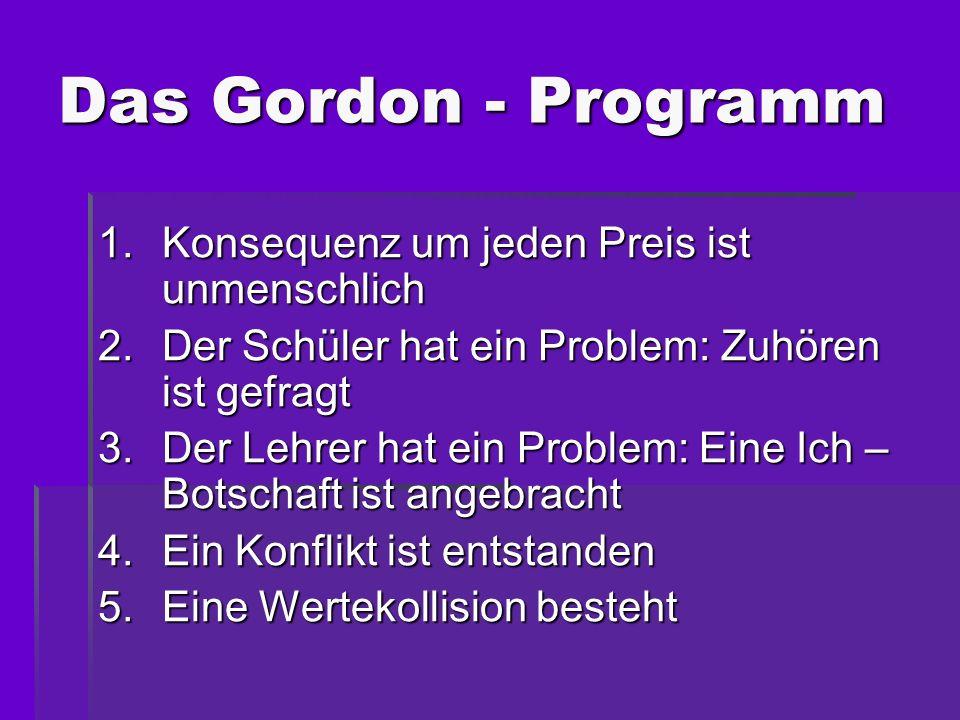 Das Gordon - Programm 1.Konsequenz um jeden Preis ist unmenschlich 2.Der Schüler hat ein Problem: Zuhören ist gefragt 3.Der Lehrer hat ein Problem: Ei