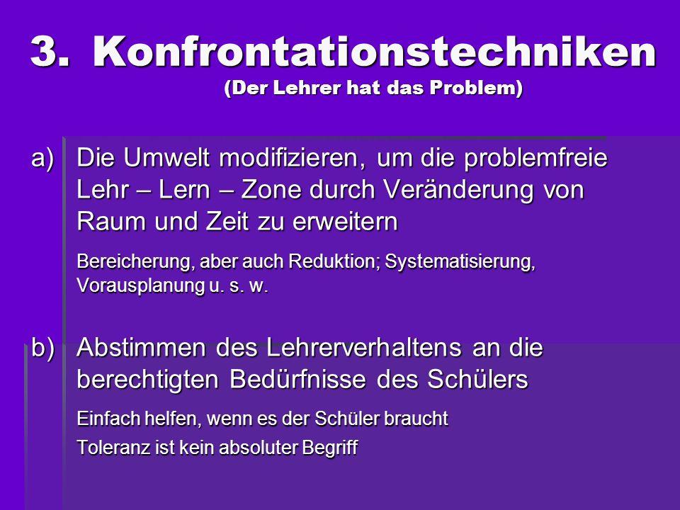 a)Die Umwelt modifizieren, um die problemfreie Lehr – Lern – Zone durch Veränderung von Raum und Zeit zu erweitern Bereicherung, aber auch Reduktion;