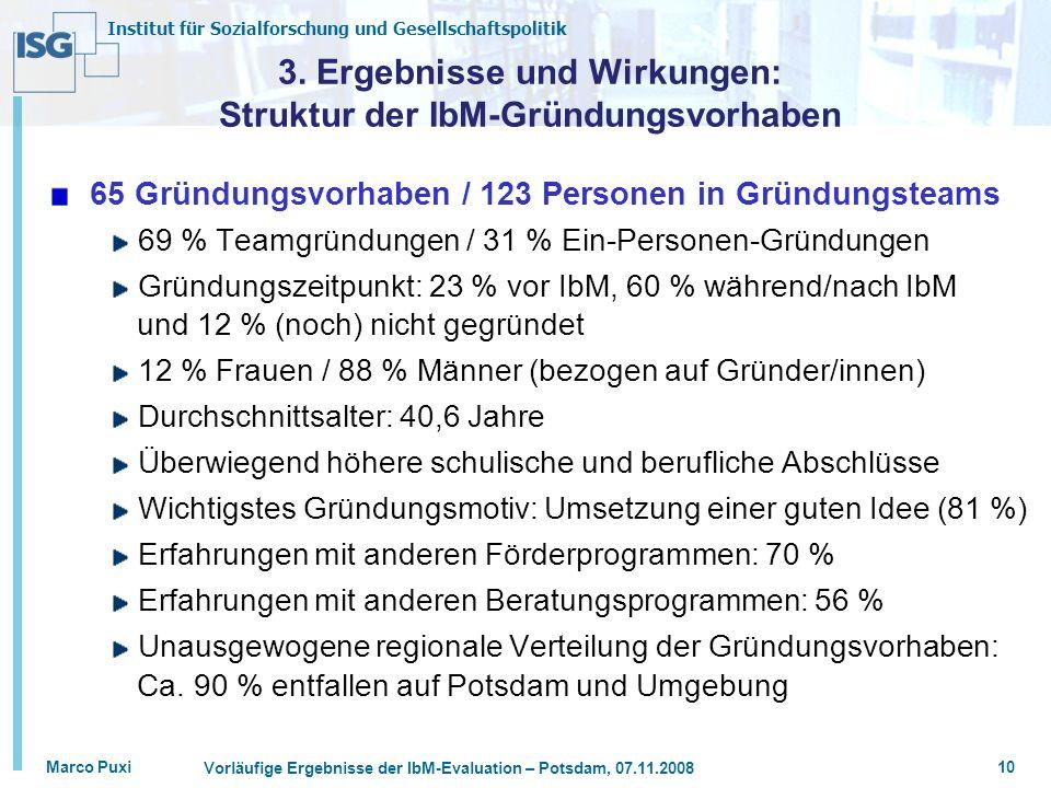 Institut für Sozialforschung und Gesellschaftspolitik Marco Puxi Vorläufige Ergebnisse der IbM-Evaluation – Potsdam, 07.11.2008 10 3. Ergebnisse und W