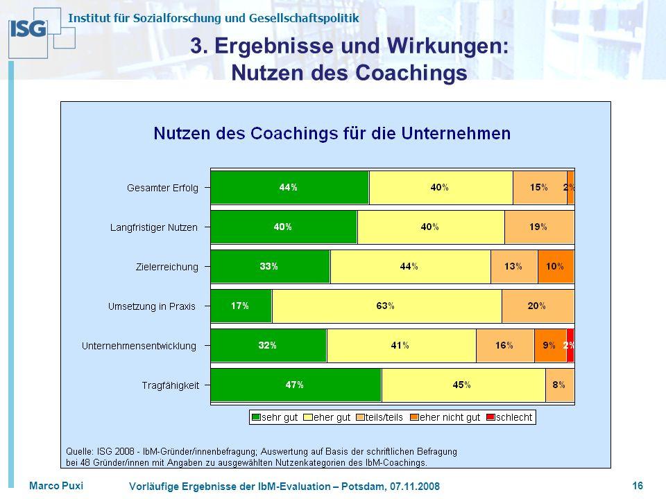 Institut für Sozialforschung und Gesellschaftspolitik Marco Puxi Vorläufige Ergebnisse der IbM-Evaluation – Potsdam, 07.11.2008 16 3. Ergebnisse und W