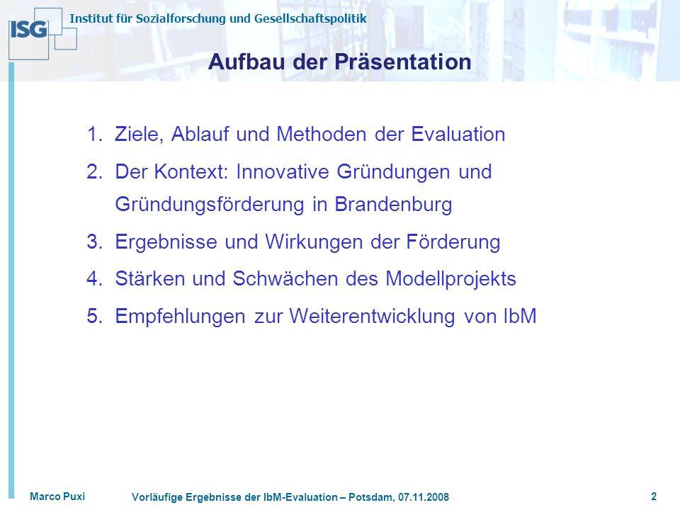 Institut für Sozialforschung und Gesellschaftspolitik Marco Puxi Vorläufige Ergebnisse der IbM-Evaluation – Potsdam, 07.11.2008 2 Aufbau der Präsentat
