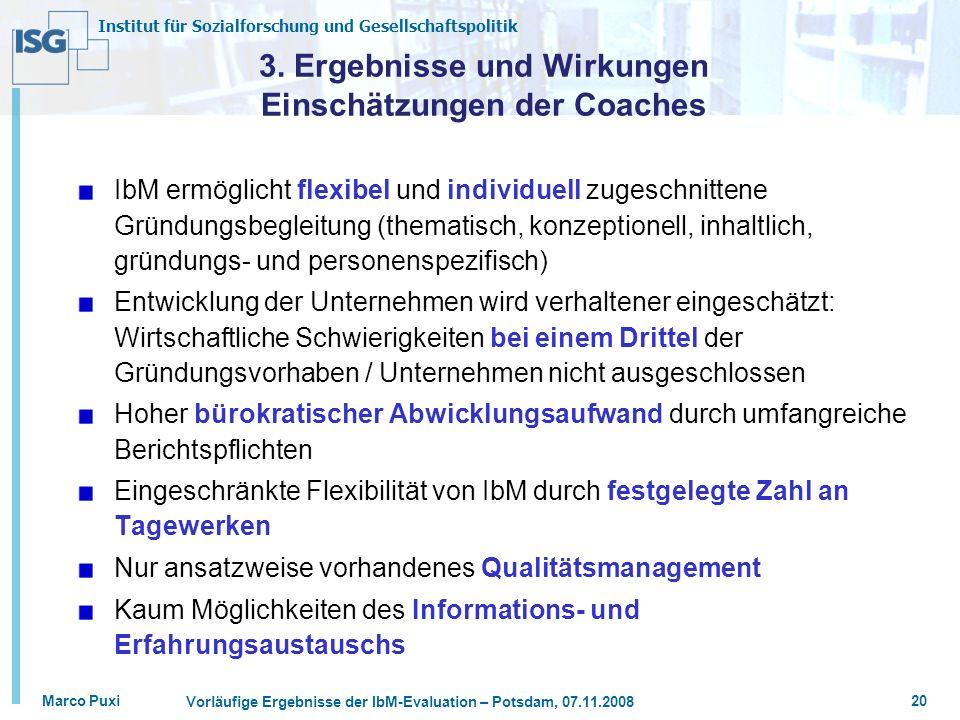 Institut für Sozialforschung und Gesellschaftspolitik Marco Puxi Vorläufige Ergebnisse der IbM-Evaluation – Potsdam, 07.11.2008 20 3. Ergebnisse und W