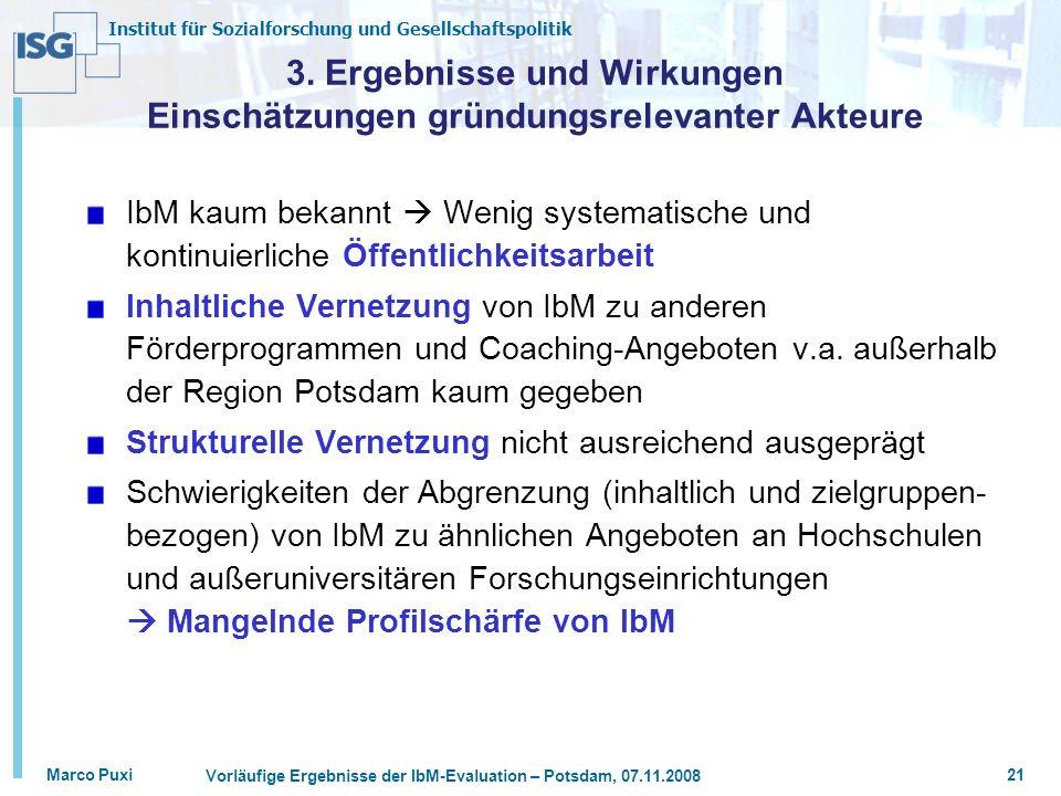 Institut für Sozialforschung und Gesellschaftspolitik Marco Puxi Vorläufige Ergebnisse der IbM-Evaluation – Potsdam, 07.11.2008 21 3. Ergebnisse und W