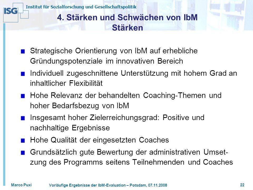 Institut für Sozialforschung und Gesellschaftspolitik Marco Puxi Vorläufige Ergebnisse der IbM-Evaluation – Potsdam, 07.11.2008 22 4. Stärken und Schw