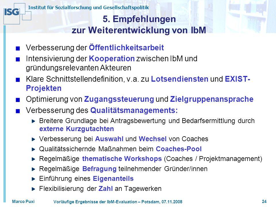 Institut für Sozialforschung und Gesellschaftspolitik Marco Puxi Vorläufige Ergebnisse der IbM-Evaluation – Potsdam, 07.11.2008 24 5. Empfehlungen zur