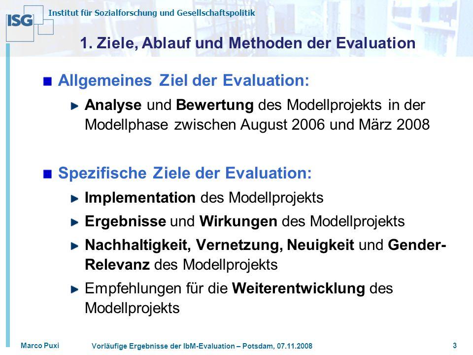 Institut für Sozialforschung und Gesellschaftspolitik Marco Puxi Vorläufige Ergebnisse der IbM-Evaluation – Potsdam, 07.11.2008 3 1. Ziele, Ablauf und
