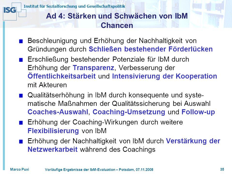 Institut für Sozialforschung und Gesellschaftspolitik Marco Puxi Vorläufige Ergebnisse der IbM-Evaluation – Potsdam, 07.11.2008 35 Ad 4: Stärken und S