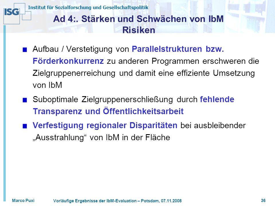 Institut für Sozialforschung und Gesellschaftspolitik Marco Puxi Vorläufige Ergebnisse der IbM-Evaluation – Potsdam, 07.11.2008 36 Ad 4:. Stärken und