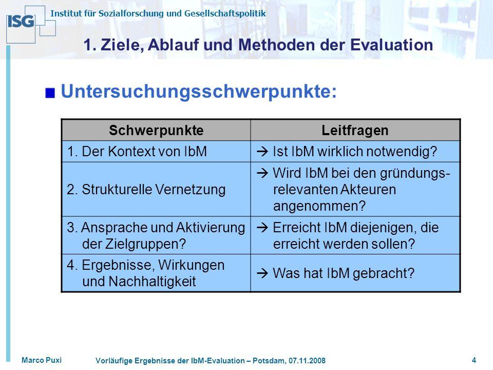 Institut für Sozialforschung und Gesellschaftspolitik Marco Puxi Vorläufige Ergebnisse der IbM-Evaluation – Potsdam, 07.11.2008 4 1. Ziele, Ablauf und