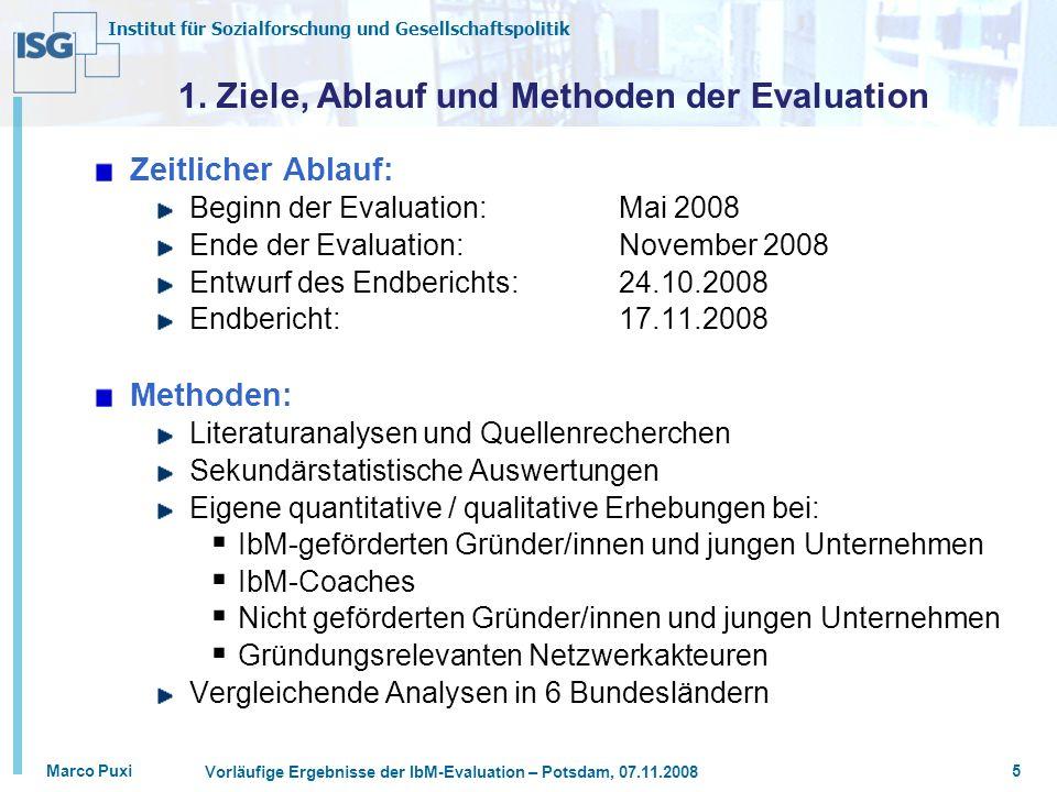 Institut für Sozialforschung und Gesellschaftspolitik Marco Puxi Vorläufige Ergebnisse der IbM-Evaluation – Potsdam, 07.11.2008 5 1. Ziele, Ablauf und