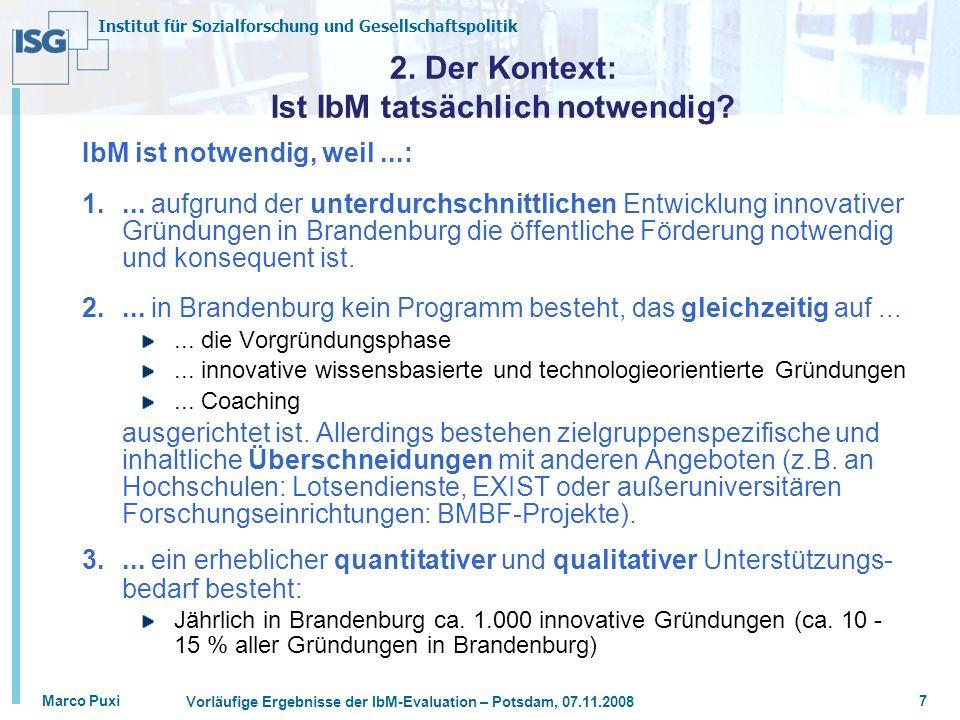 Institut für Sozialforschung und Gesellschaftspolitik Marco Puxi Vorläufige Ergebnisse der IbM-Evaluation – Potsdam, 07.11.2008 7 2. Der Kontext: Ist