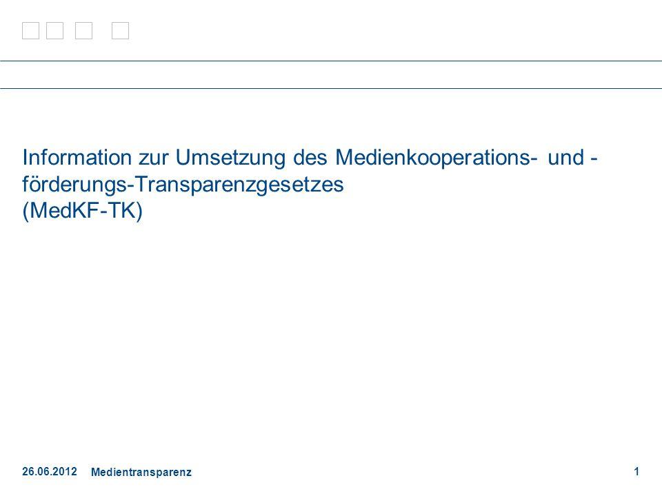 26.06.2012 Medientransparenz 1 Information zur Umsetzung des Medienkooperations- und - förderungs-Transparenzgesetzes (MedKF-TK)