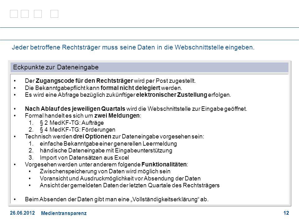 26.06.2012 Medientransparenz 12 Jeder betroffene Rechtsträger muss seine Daten in die Webschnittstelle eingeben.