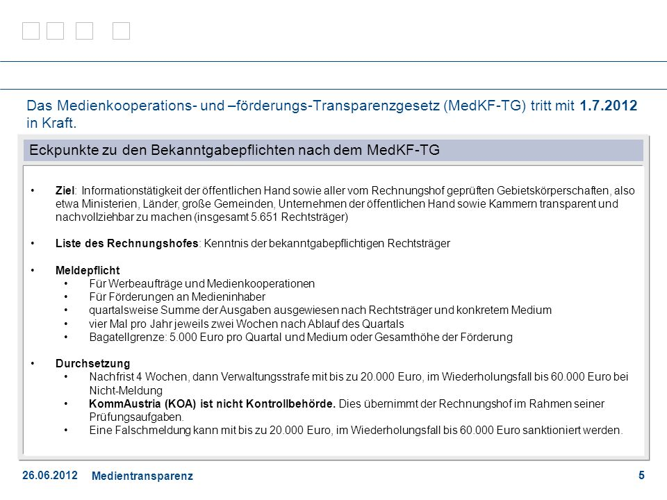 26.06.2012 Medientransparenz 5 Das Medienkooperations- und –förderungs-Transparenzgesetz (MedKF-TG) tritt mit 1.7.2012 in Kraft.