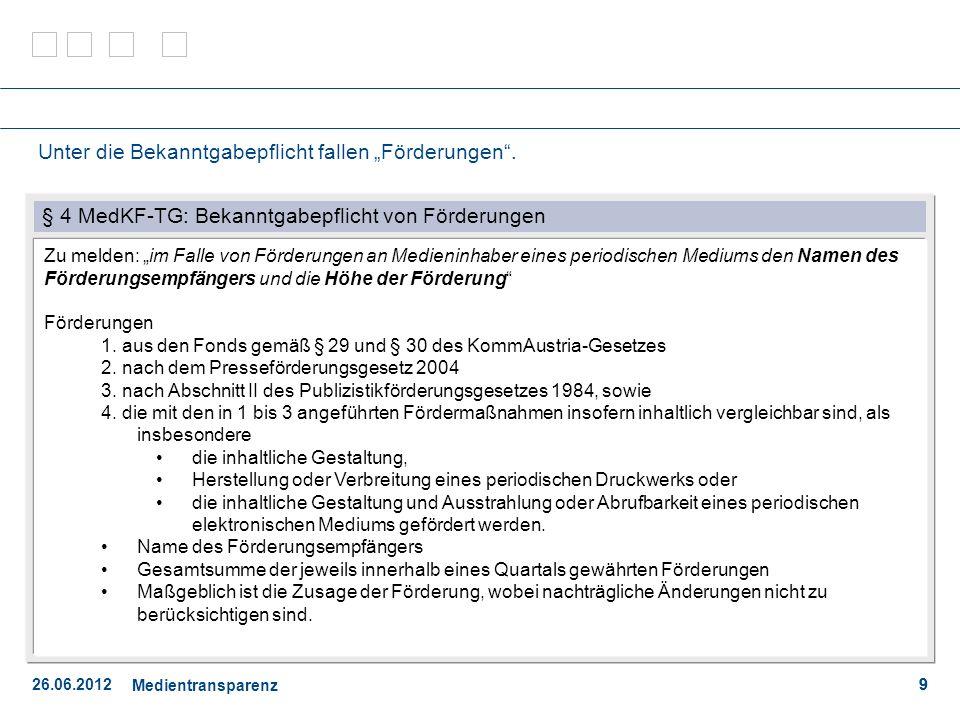 26.06.2012 Medientransparenz 9 Unter die Bekanntgabepflicht fallen Förderungen.
