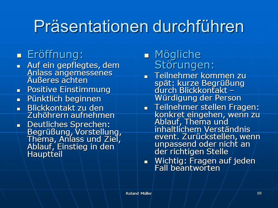Roland Müller 10 Präsentationen durchführen Eröffnung: Eröffnung: Auf ein gepflegtes, dem Anlass angemessenes Äußeres achten Auf ein gepflegtes, dem A