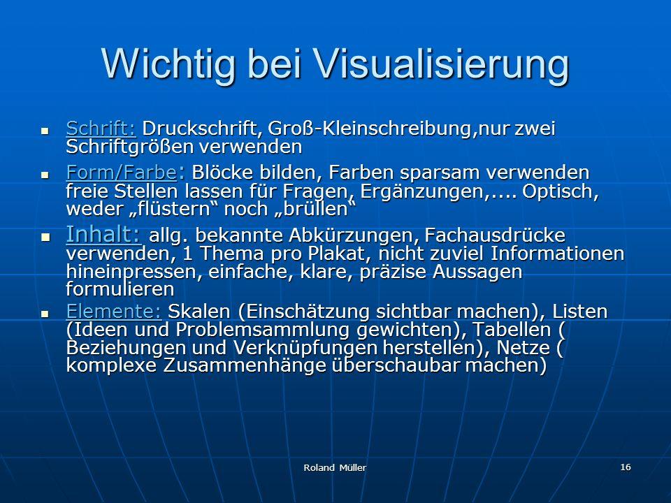 Roland Müller 16 Wichtig bei Visualisierung Schrift: Druckschrift, Groß-Kleinschreibung,nur zwei Schriftgrößen verwenden Schrift: Druckschrift, Groß-K