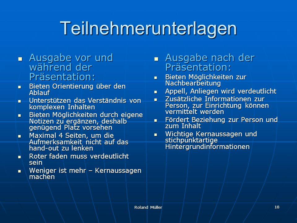Roland Müller 18 Teilnehmerunterlagen Ausgabe vor und während der Präsentation: Ausgabe vor und während der Präsentation: Bieten Orientierung über den