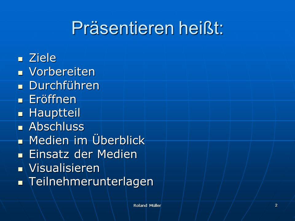 Roland Müller 3 Präsentieren heißt: Vorstellen eines Inhalts, durch die Person und durch Medien.