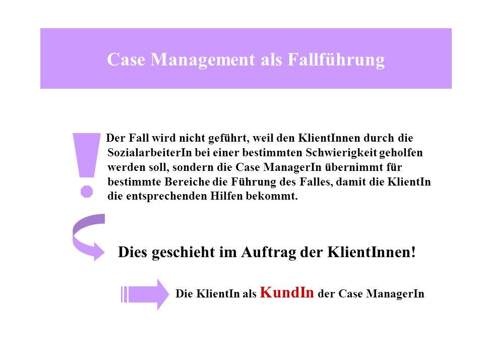 Case Management als Fallführung Der Fall wird nicht geführt, weil den KlientInnen durch die SozialarbeiterIn bei einer bestimmten Schwierigkeit geholf