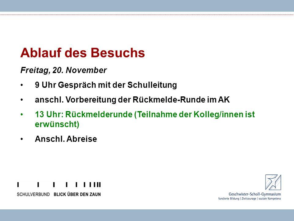 Ablauf des Besuchs Freitag, 20. November 9 Uhr Gespräch mit der Schulleitung anschl.