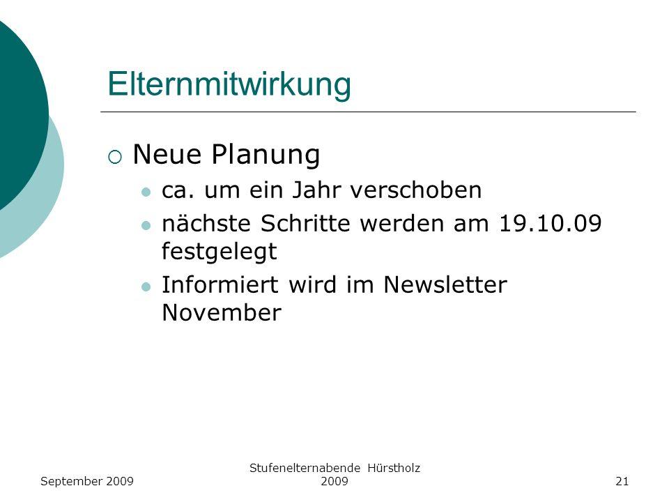 Elternmitwirkung Neue Planung ca. um ein Jahr verschoben nächste Schritte werden am 19.10.09 festgelegt Informiert wird im Newsletter November Stufene