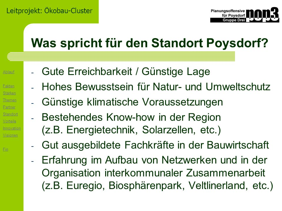 Ablauf Fakten Stärken Themen Partner Standort Vorteile Innovation Visionen Fin Leitprojekt: Ökobau-Cluster Was spricht für den Standort Poysdorf.