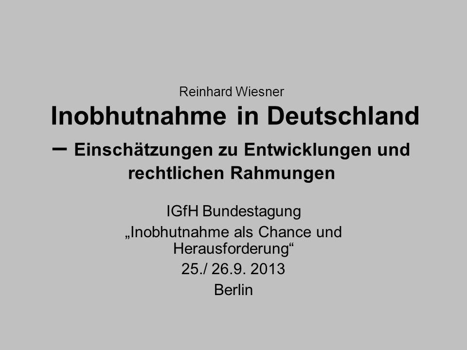 Reinhard Wiesner Inobhutnahme in Deutschland – Einschätzungen zu Entwicklungen und rechtlichen Rahmungen IGfH Bundestagung Inobhutnahme als Chance und Herausforderung 25./ 26.9.