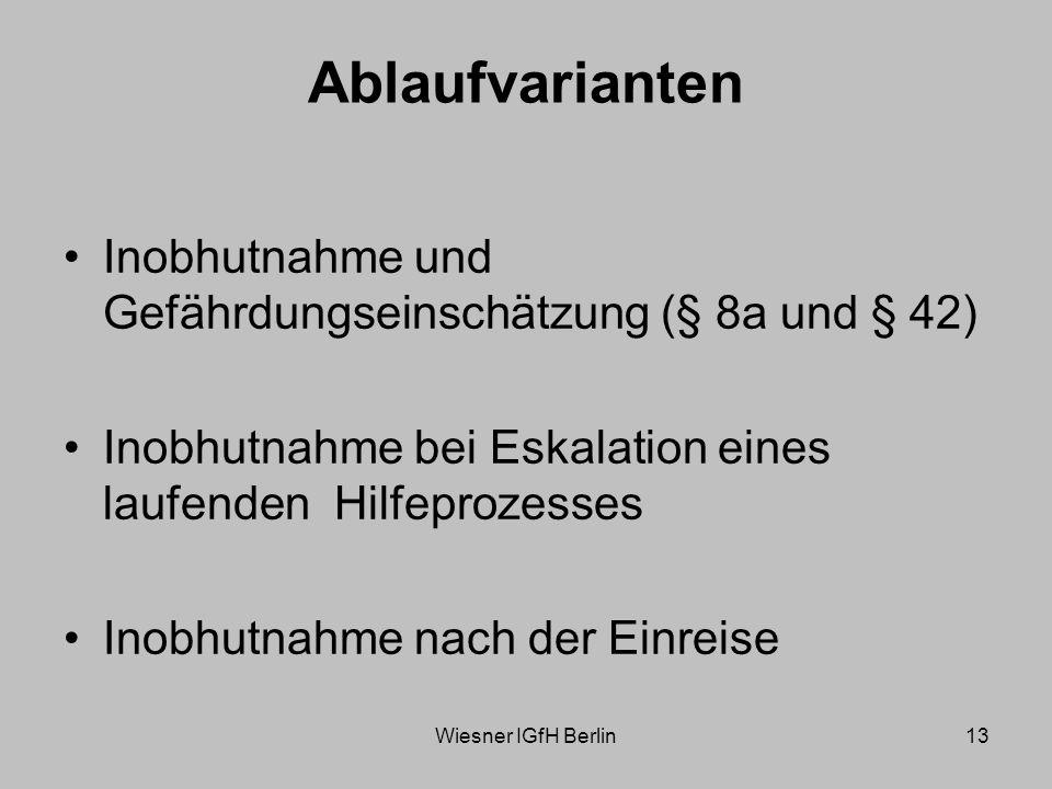 Wiesner IGfH Berlin13 Ablaufvarianten Inobhutnahme und Gefährdungseinschätzung (§ 8a und § 42) Inobhutnahme bei Eskalation eines laufenden Hilfeprozesses Inobhutnahme nach der Einreise