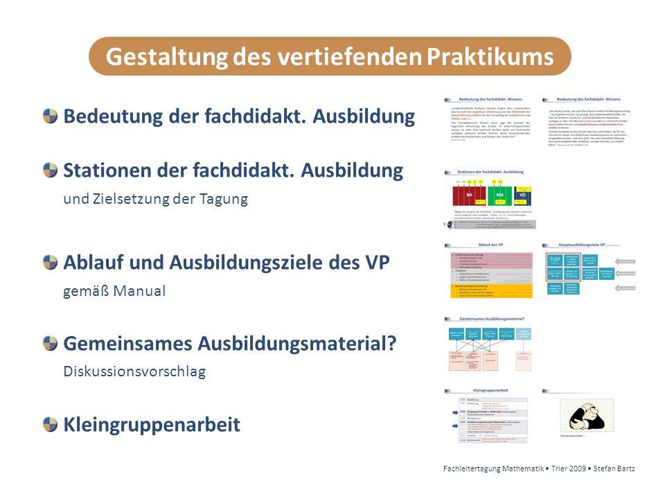Gestaltung des vertiefenden Praktikums Fachleitertagung Mathematik Trier 2009 Stefan Bartz Bedeutung der fachdidakt.