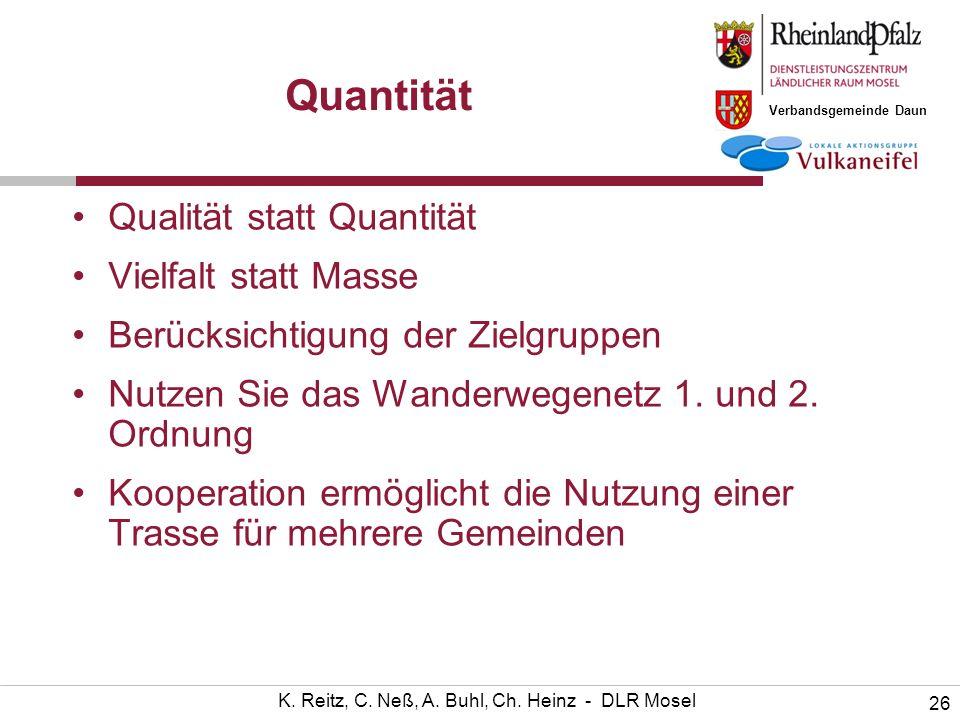 Verbandsgemeinde Daun 26 K. Reitz, C. Neß, A. Buhl, Ch. Heinz - DLR Mosel Quantität Qualität statt Quantität Vielfalt statt Masse Berücksichtigung der