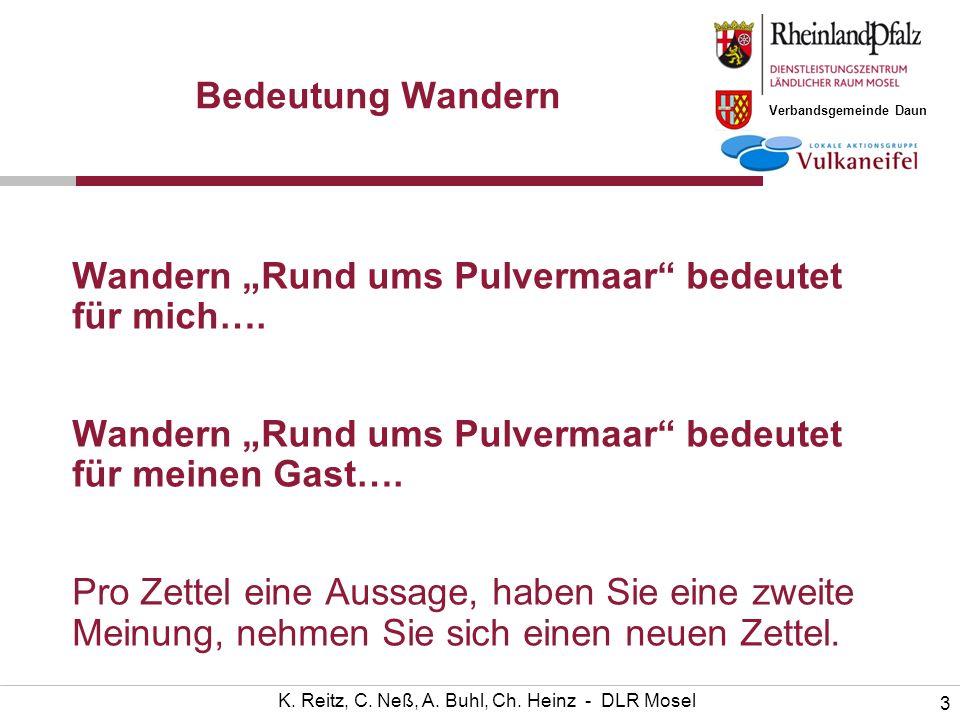 Verbandsgemeinde Daun 3 K. Reitz, C. Neß, A. Buhl, Ch. Heinz - DLR Mosel Bedeutung Wandern Wandern Rund ums Pulvermaar bedeutet für mich…. Wandern Run