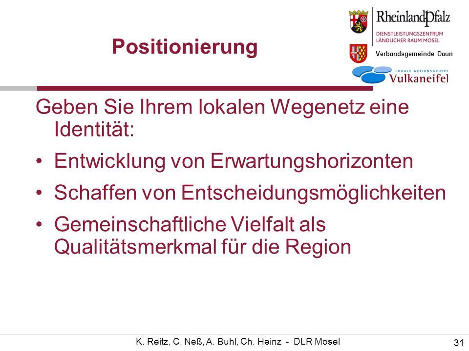 Verbandsgemeinde Daun 31 K. Reitz, C. Neß, A. Buhl, Ch. Heinz - DLR Mosel Positionierung Geben Sie Ihrem lokalen Wegenetz eine Identität: Entwicklung