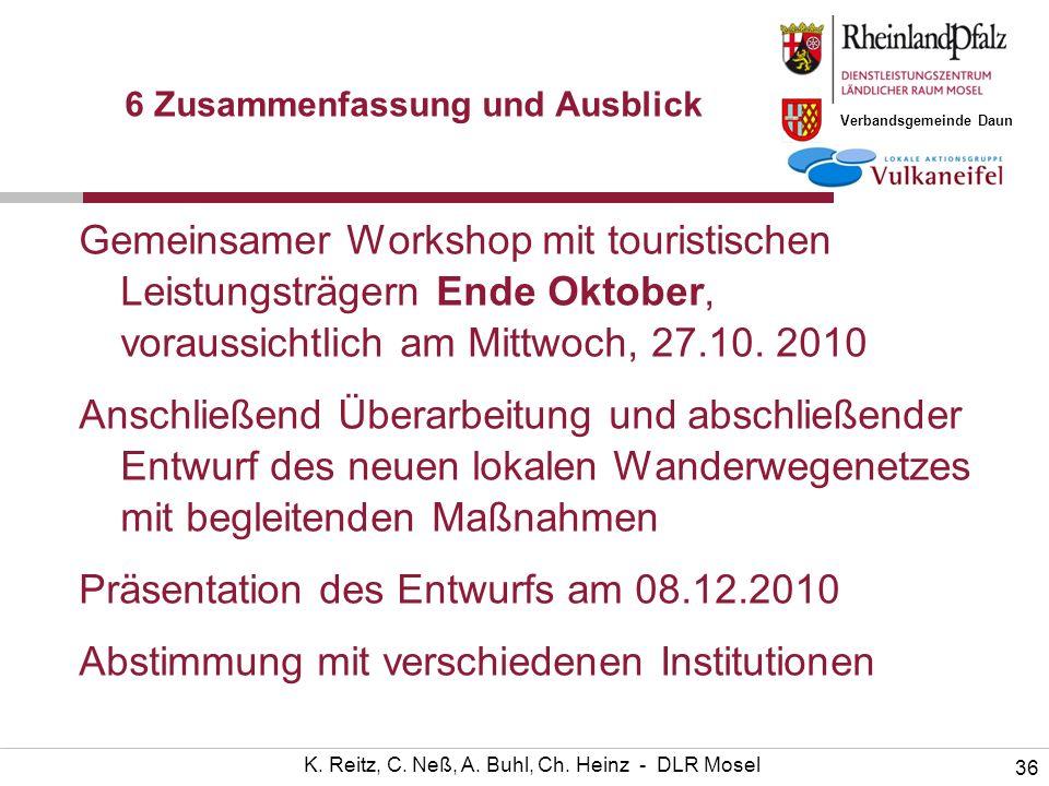 Verbandsgemeinde Daun 36 K. Reitz, C. Neß, A. Buhl, Ch. Heinz - DLR Mosel 6 Zusammenfassung und Ausblick Gemeinsamer Workshop mit touristischen Leistu