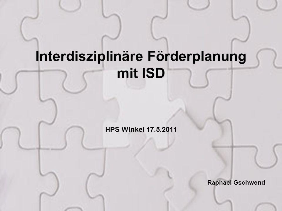 1 Interdisziplinäre Förderplanung mit ISD HPS Winkel 17.5.2011 Raphael Gschwend