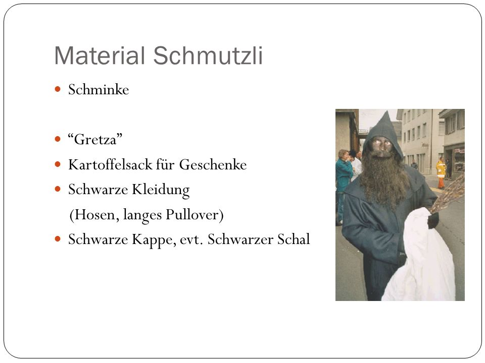 Material Schmutzli Schminke Gretza Kartoffelsack für Geschenke Schwarze Kleidung (Hosen, langes Pullover) Schwarze Kappe, evt. Schwarzer Schal