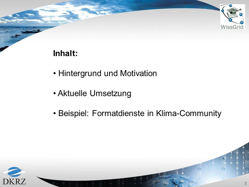 2 Inhalt: Hintergrund und Motivation Aktuelle Umsetzung Beispiel: Formatdienste in Klima-Community