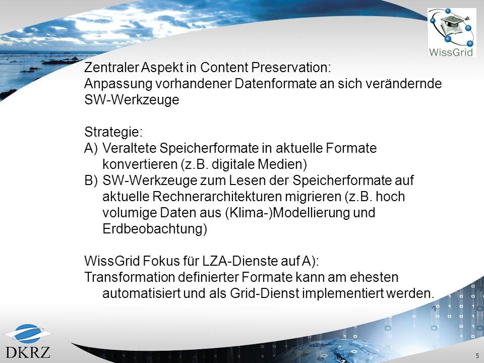 5 Zentraler Aspekt in Content Preservation: Anpassung vorhandener Datenformate an sich verändernde SW-Werkzeuge Strategie: A)Veraltete Speicherformate