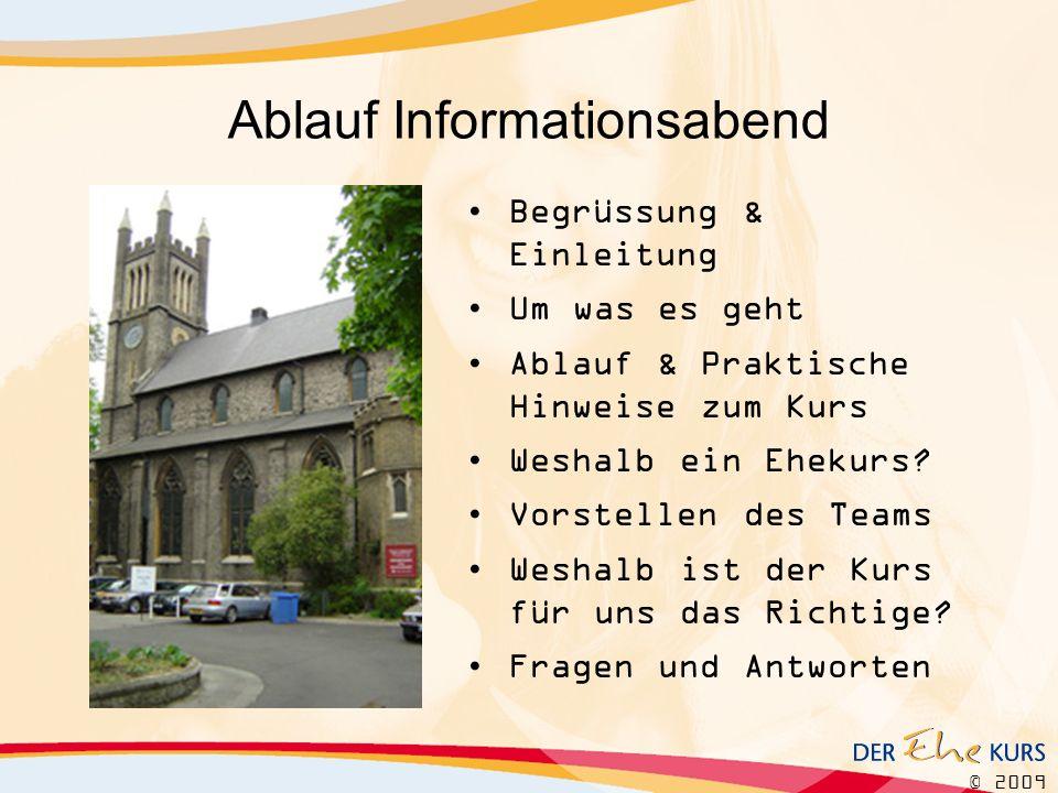 © 2009 Ablauf Informationsabend Begrüssung & Einleitung Um was es geht Ablauf & Praktische Hinweise zum Kurs Weshalb ein Ehekurs.