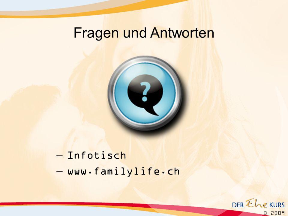 © 2009 –Infotisch –www.familylife.ch Fragen und Antworten