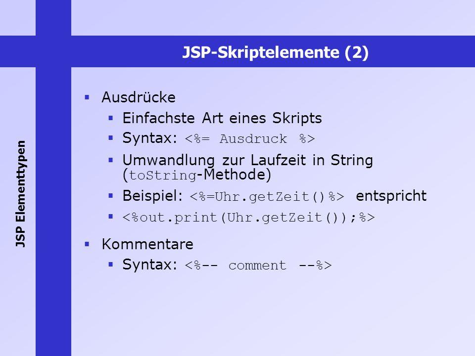 JSP-Skriptelemente (2) Ausdrücke Einfachste Art eines Skripts Syntax: Umwandlung zur Laufzeit in String ( toString -Methode) Beispiel: entspricht Komm