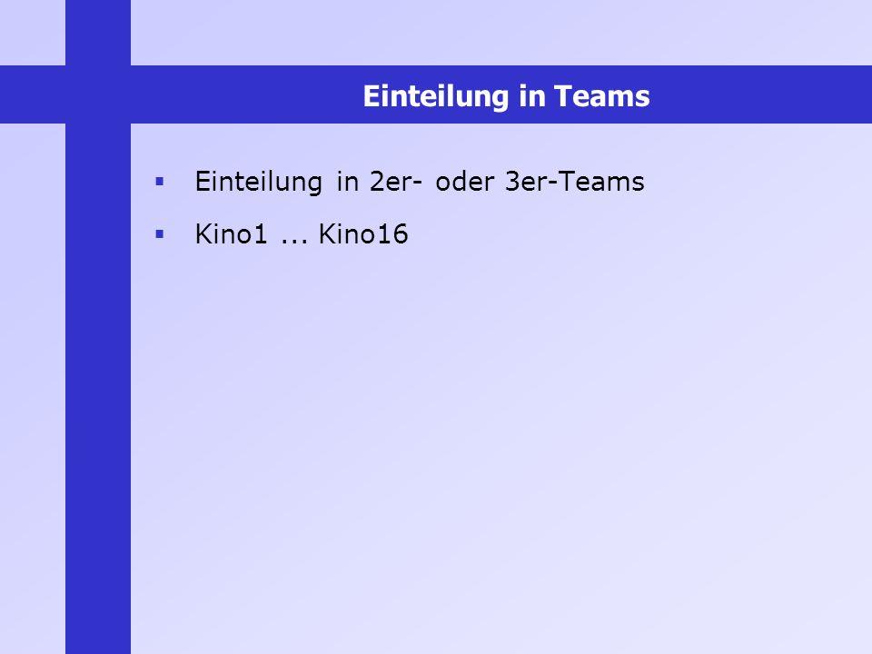 Einteilung in Teams Einteilung in 2er- oder 3er-Teams Kino1... Kino16